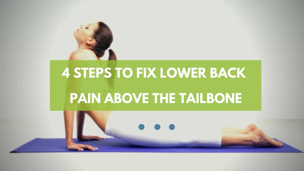 4 Steps To Fix Lower Back Pain Right Above Tailbone