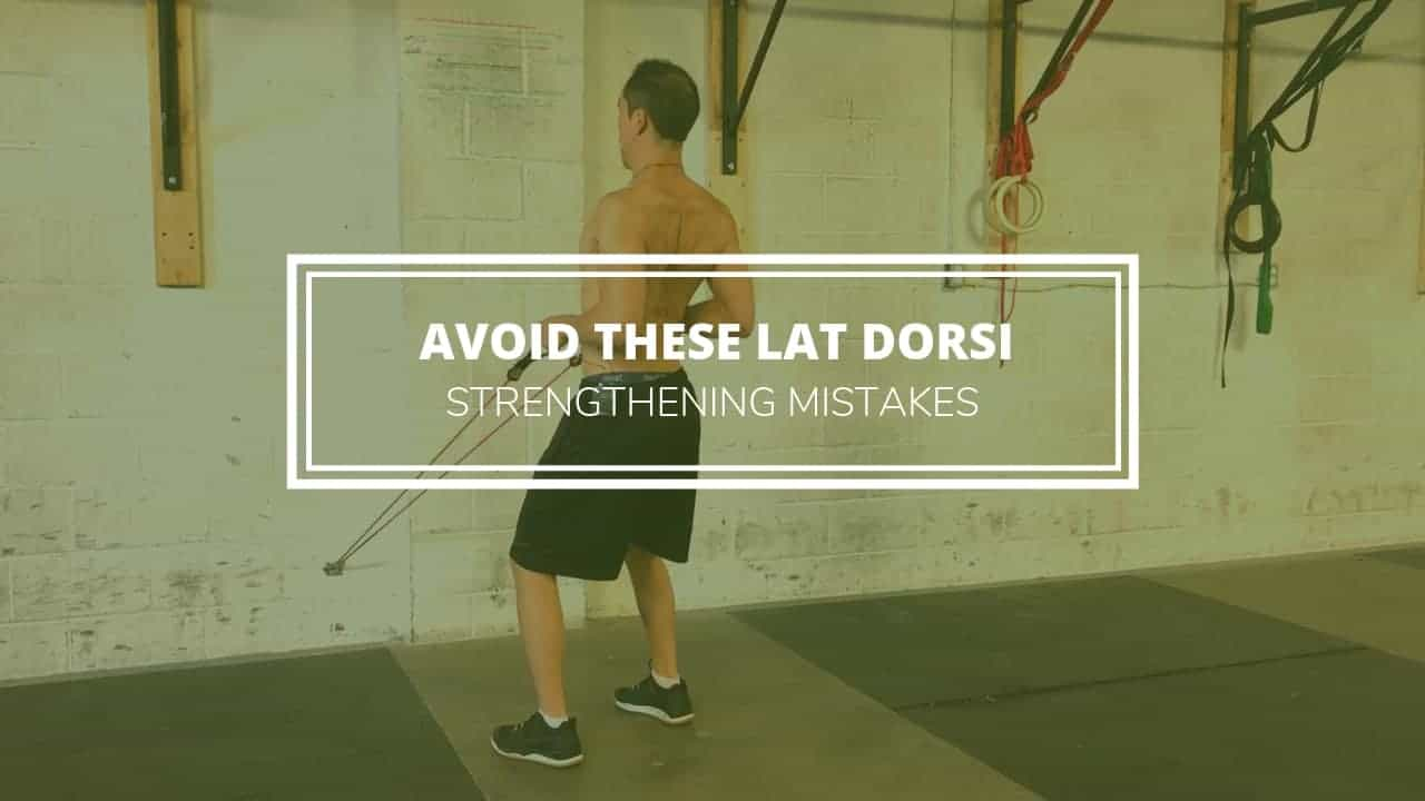 lat dorsi strengthening mistakes